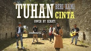 Tuhan Beri Kami Cinta - Opick (Cover by SEHATI) - GOD GIVE US LOVE
