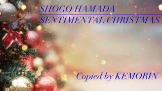 SHOGO HAMADA「SENTIMENTAL CHRISTMAS」COPY