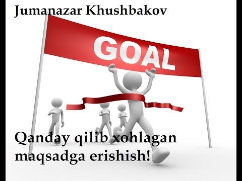 Qanday Qilib Xohlagan Maqsadga Erishish! / Jumanazar Khushbakov
