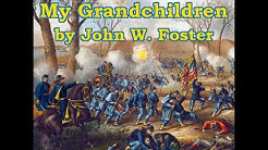 War Stories for My Grandchildren by John Watson FOSTER read by Various | Full Audio Book