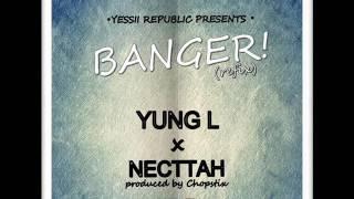 Yung L & Necttah - Banger (Refix) (Prod. by Chopstix)
