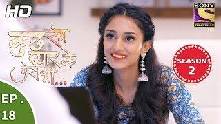 Kuch Rang Pyar Ke Aise Bhi - कुछ रंग प्यार के ऐसे भी - Ep 18 - 19th October, 2017