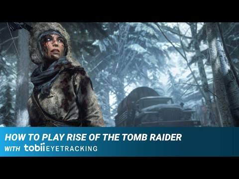 How to Play Rise of the Tomb Raider with Tobii Eye Tracking