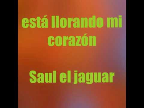 ESTA LLORANDO MI CORAZÓN ( LETRA ) SAUL EL JAGUAR