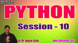 PYTHON tutorials || Session - 10 || by Mr. Nagoor Babu On 06-01-2020 @ 4PM