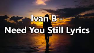 Ivan B Need You Still Lyrics