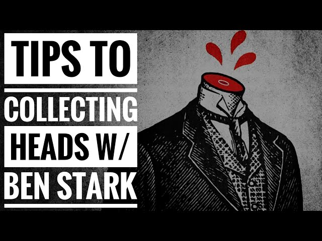 Tips To Collecting Heads with Ben Stark