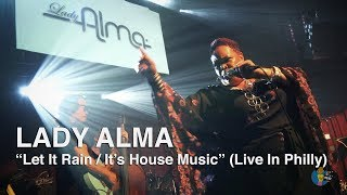 """Lady Alma - """"Let It Fall / It's House Music"""" (Live in Philly) 