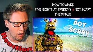how to make five nights at freddy s 4 not scary the finale reaction   derp