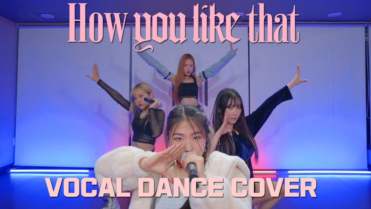 BLACKPINK(블랙핑크) - 'How You Like That' VOCAL DANCE COVER (보컬 댄스 커버)
