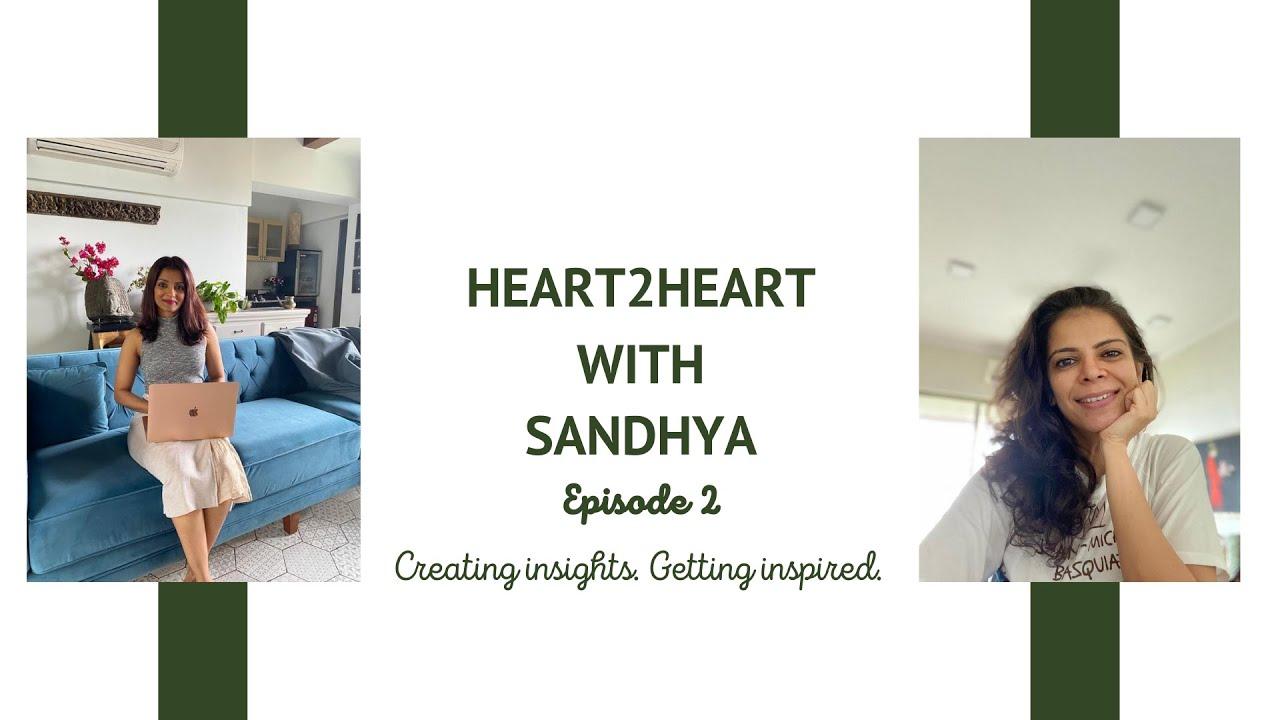 Heart2Heart with Sandhya- Episode 2