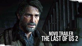 THE LAST OF US 2 - Trailer NOVO com Novidades de História e Gameplay da Parte II de TLOU!