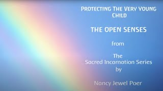 PROTECTING THE VERY YOUNG CHILD - THE OPEN SENSES