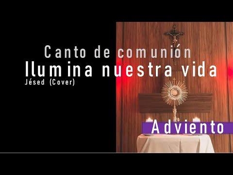 CANTO DE COMUNION (ADVIENTO)/ ILUMINA NUESTRA VIDA/ JESED (COVER) LETRA Y ACORDES
