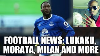 Football News - Morata, Lukaku, Terry, Cahlanoglu