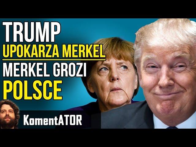 Merkel grozi Polsce! TRUMP Upokarza Merkel! - Komentator #571