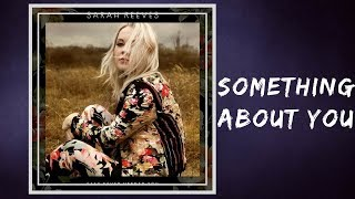 Sarah Reeves - Something About You (Lyrics)