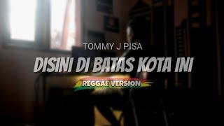 Download lagu TOMMY J PISA - DISINI DI BATAS KOTA INI ( REGGAE VERSION )