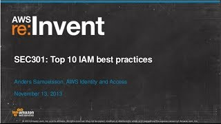 Top 10 AWS Identity and Access Management (IAM) Best Practices (SEC301) | AWS re:Invent 2013(, 2013-11-26T20:35:09.000Z)