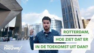 R'damse Nieuwe - Rotterdam, hoe ziet dat er in de toekomst uit dan?