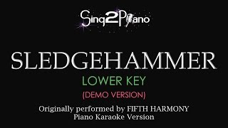 Sledgehammer (Lower Key - Piano Karaoke demo) Fifth Harmony