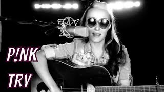 Pink - Try- (Acoustic Cover Video) - Heather Jeanette