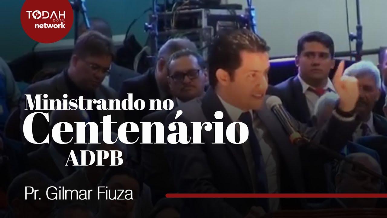 Pr. Gilmar Fiúza | Ministrando no Centenário ADPB