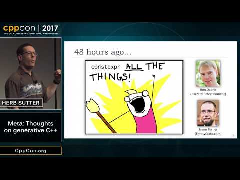 "CppCon 2017: Herb Sutter ""Meta: Thoughts on generative C++"""