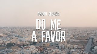 ANSON SEABRA - Do Me A Favor Chords and Lyrics