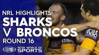 NRL Highlights: Sharks v Broncos - Round 16 | NRL on Nine