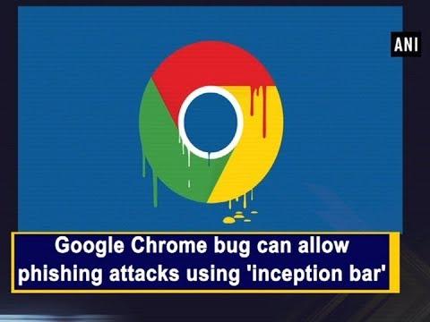 Google Chrome bug can allow phishing attacks using 'inception bar'