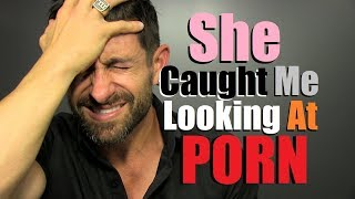 She Caught Me Watching Porn & Wants To BREAK UP!