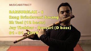 Bansurelax 6 - Raag Brindavani Sarang - Ek Taal - Jay Thakkar - Bansuri (D bass) (01-01-2019)
