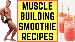 TOP 7 : Muscle Building Smoothie Recipes