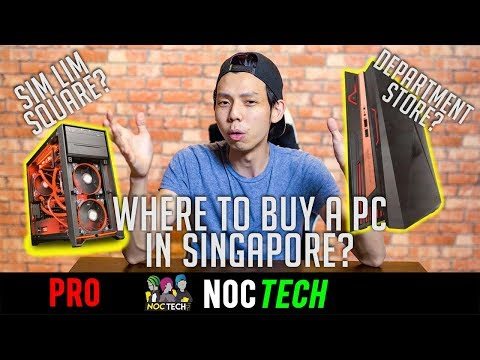 NOC Tech: Where to buy a PC? (SINGAPORE)