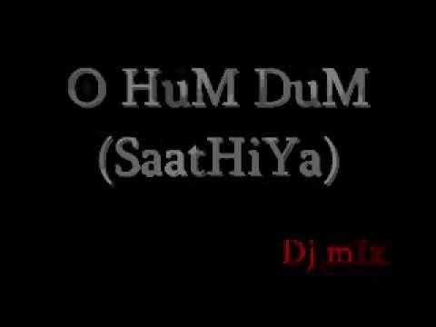 Dj mIx -O HuM DuM SoniYo Re(SaatHiYa).