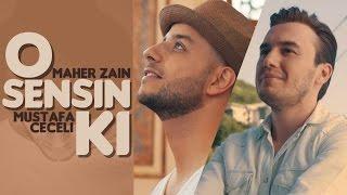 Maher Zain & Mustafa Ceceli - O Sensin Ki | Music Video