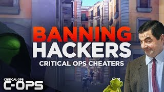 MOD BANNING HACKERS IN Critical Ops! C-OPS Cheaters