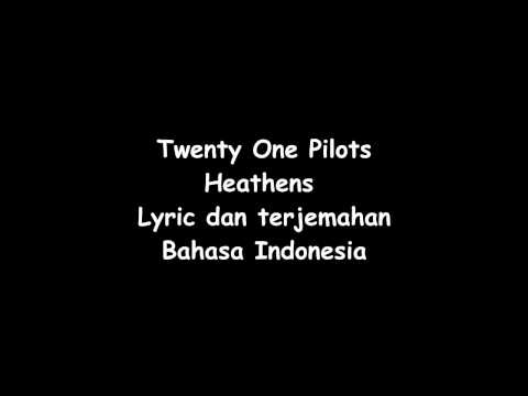 Twenty One Pilots - Heathens Lyric dan terjemahan bahasa Indonesia