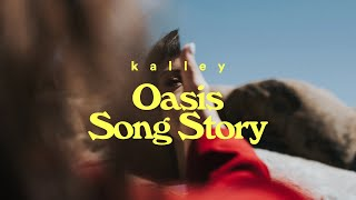 Oasis (Song Story) -  kalley | Faultlines