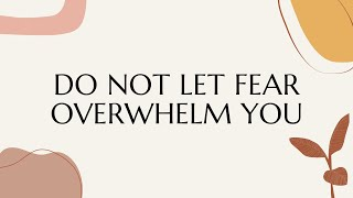 Do Not Let Fear Overwhelm You | Pastor Kris