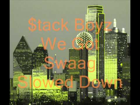 $tack Boyz We Got Swaag Slowed Down