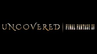 Video UNCOVERED: FINAL FANTASY XV download MP3, 3GP, MP4, WEBM, AVI, FLV Juni 2018