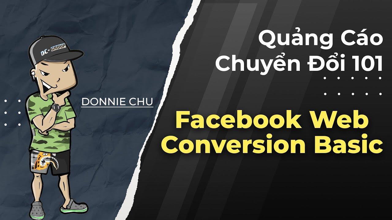 [Quảng Cáo Chuyển Đổi 101] – Facebook Web Conversion Basic by Donnie Chu – Nhất Định Phải Xem ✅