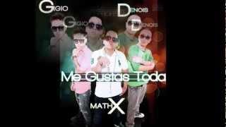 ► ME GUSTAS TODA ® DYNASTY FLOW - GiGiO & Math X  (Con Letra)