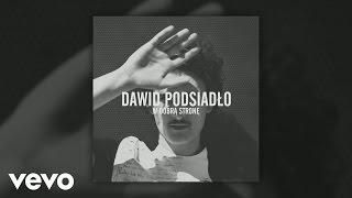 Dawid Podsiadlo - W Dobrą Stronę (Audio)