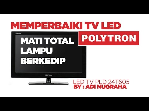 Memperbaiki tv led polytron mati lampu berkedip
