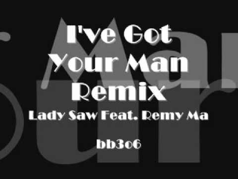 I've Got Your Man Remix - Lady Saw Feat. Remy Ma (Lyrics In Discription)