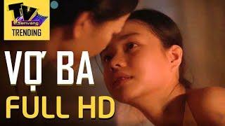 Vợ Ba xuất hiện bản FULL HD tràn lan trên mang sau bị cấm chiếu vì cảnh nóng