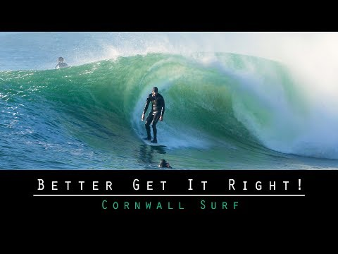 Better Get It Right! - Cornwall Surf